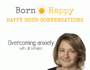 http://www.bornhaOvercoming Anxiety With Jill Whalen on the Born Happy Showppy.co/anxiety2/
